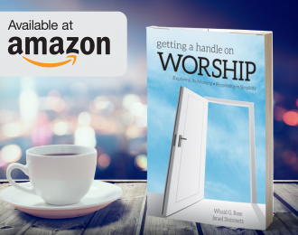 Getting a Handle On Worship (Available via Amazon.com)