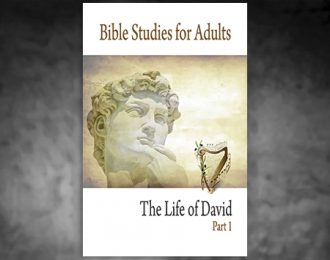 Bible Studies for Adults – 2016 Q2 – The Life of King David (Part 1)