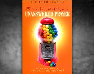 Miracles, Faith, and Unanswered Prayer
